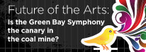 Future of the Arts: Is the Green Bay symphony the canary in the coal mine?