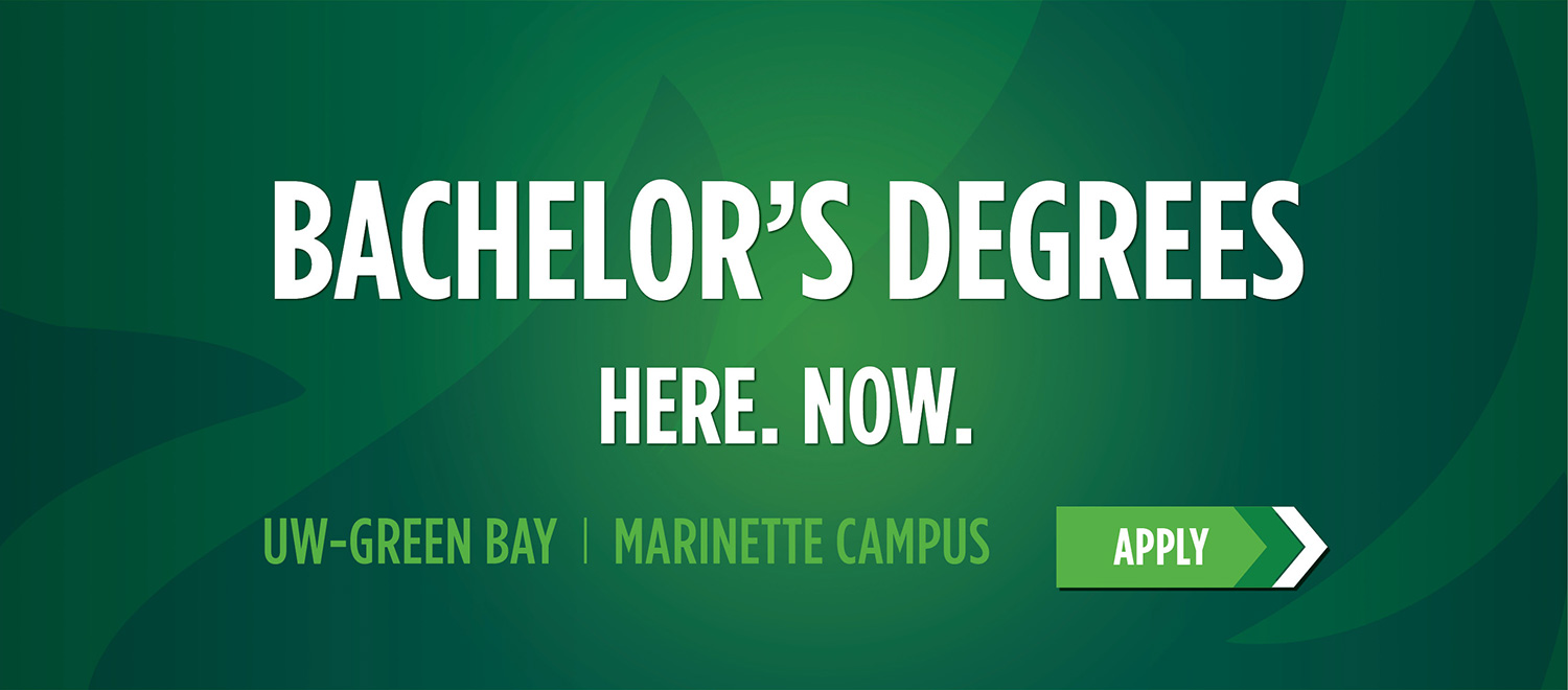Bachelor's Degrees. Here. Now. UW-Green Bay, Marinette Campus