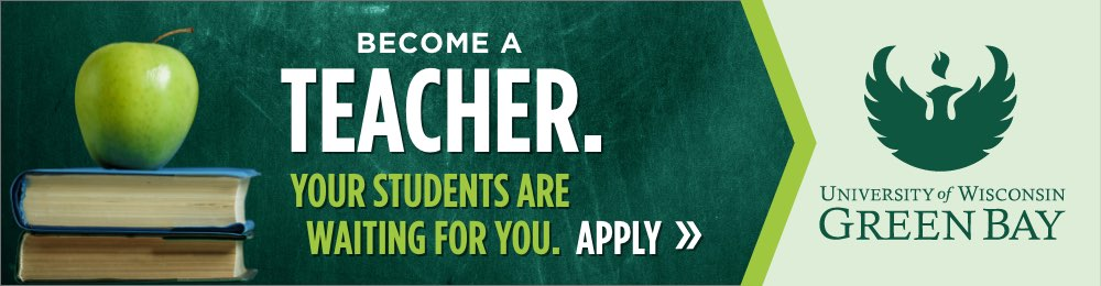 Become a Teacher. Your students are waiting for you. Apply to UW-Green Bay